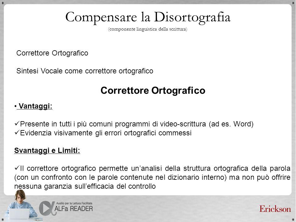 Compensare la Disortografia (componente linguistica della scrittura) Vantaggi: Presente in tutti i più comuni programmi di video-scrittura (ad es. Wor