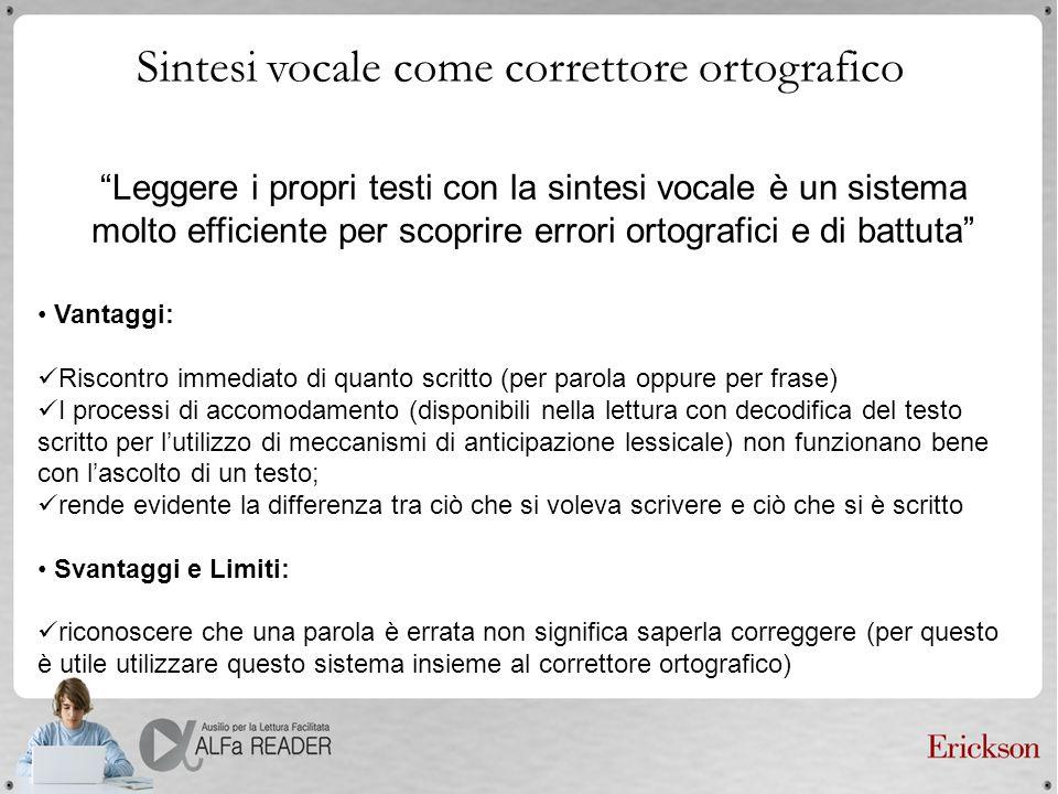 Sintesi vocale come correttore ortografico Leggere i propri testi con la sintesi vocale è un sistema molto efficiente per scoprire errori ortografici