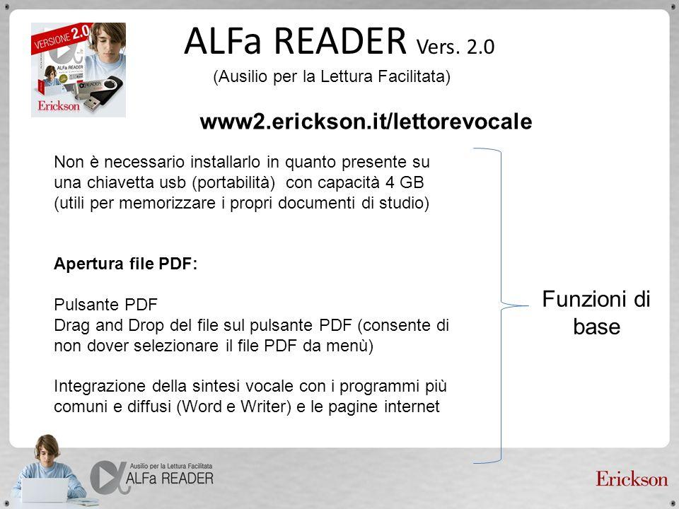 ALFa READER Vers. 2.0 (Ausilio per la Lettura Facilitata) www2.erickson.it/lettorevocale Non è necessario installarlo in quanto presente su una chiave