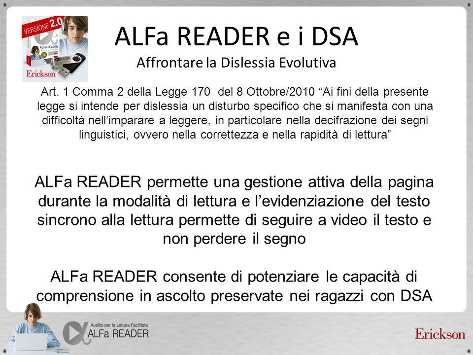 ALFa READER e i DSA Affrontare la Dislessia Evolutiva Art. 1 Comma 2 della Legge 170 del 8 Ottobre/2010 Ai fini della presente legge si intende per di