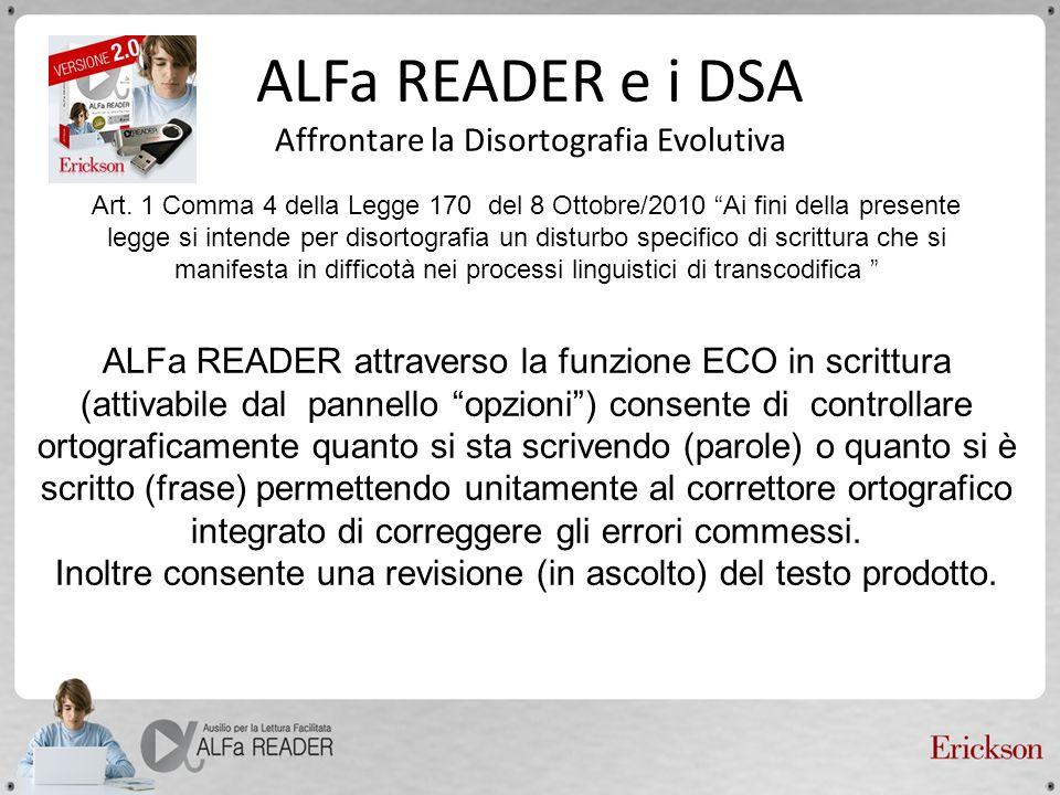 ALFa READER e i DSA Affrontare la Disortografia Evolutiva Art. 1 Comma 4 della Legge 170 del 8 Ottobre/2010 Ai fini della presente legge si intende pe