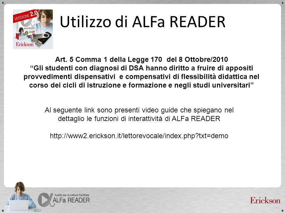 Utilizzo di ALFa READER Art. 5 Comma 1 della Legge 170 del 8 Ottobre/2010 Gli studenti con diagnosi di DSA hanno diritto a fruire di appositi provvedi