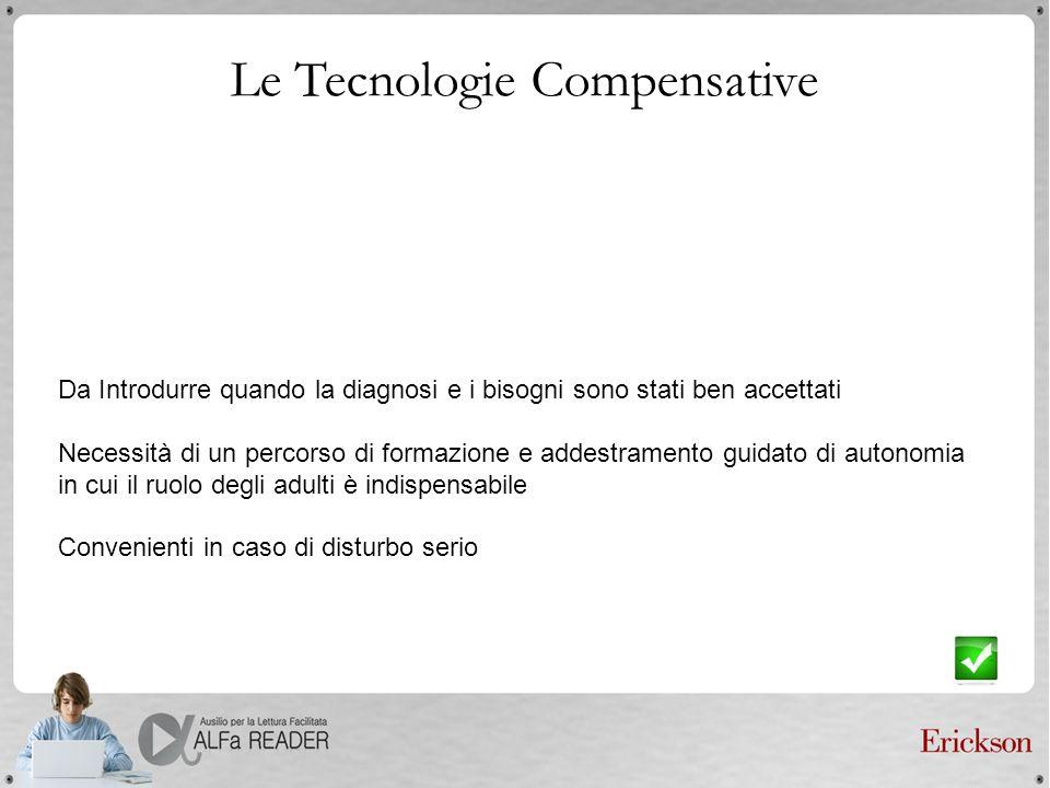 Competenze Compensative Padronanza duso del computer con programmi compensativi per le proprie esigenze Integrazione tra strategie e tecnologie compensative