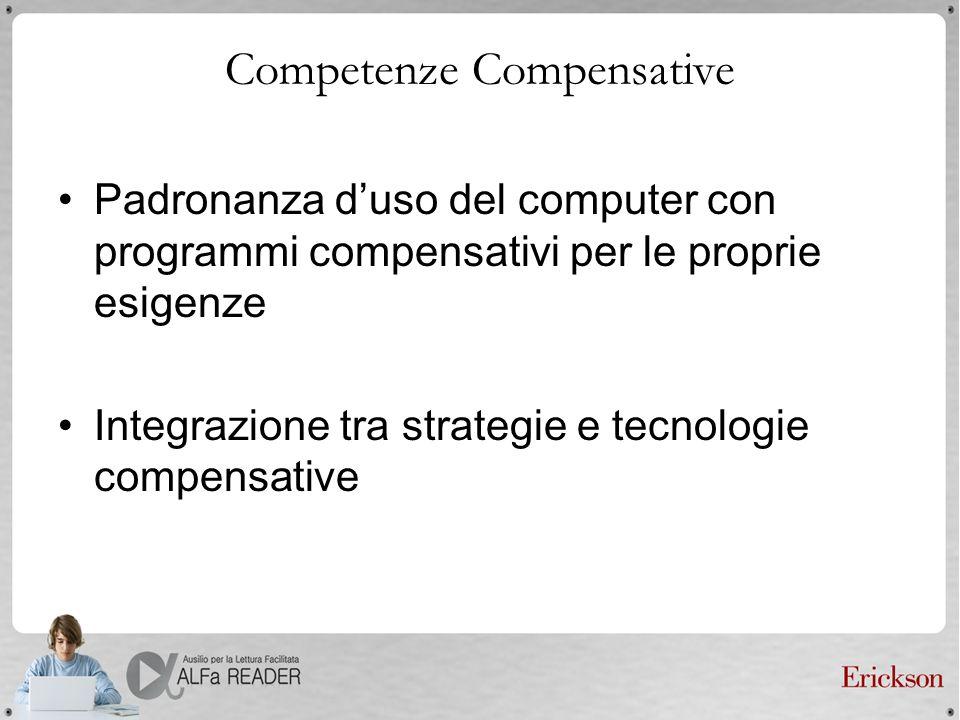 Competenze Compensative Padronanza duso del computer con programmi compensativi per le proprie esigenze Integrazione tra strategie e tecnologie compen