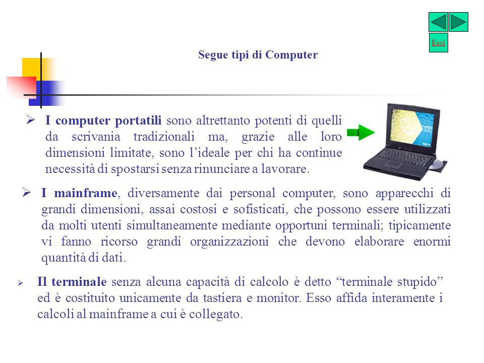 Segue tipi di Computer I computer multimediali sono dotati dell hardware necessario per consentire la riproduzione simultanea di audio e filmati, cons