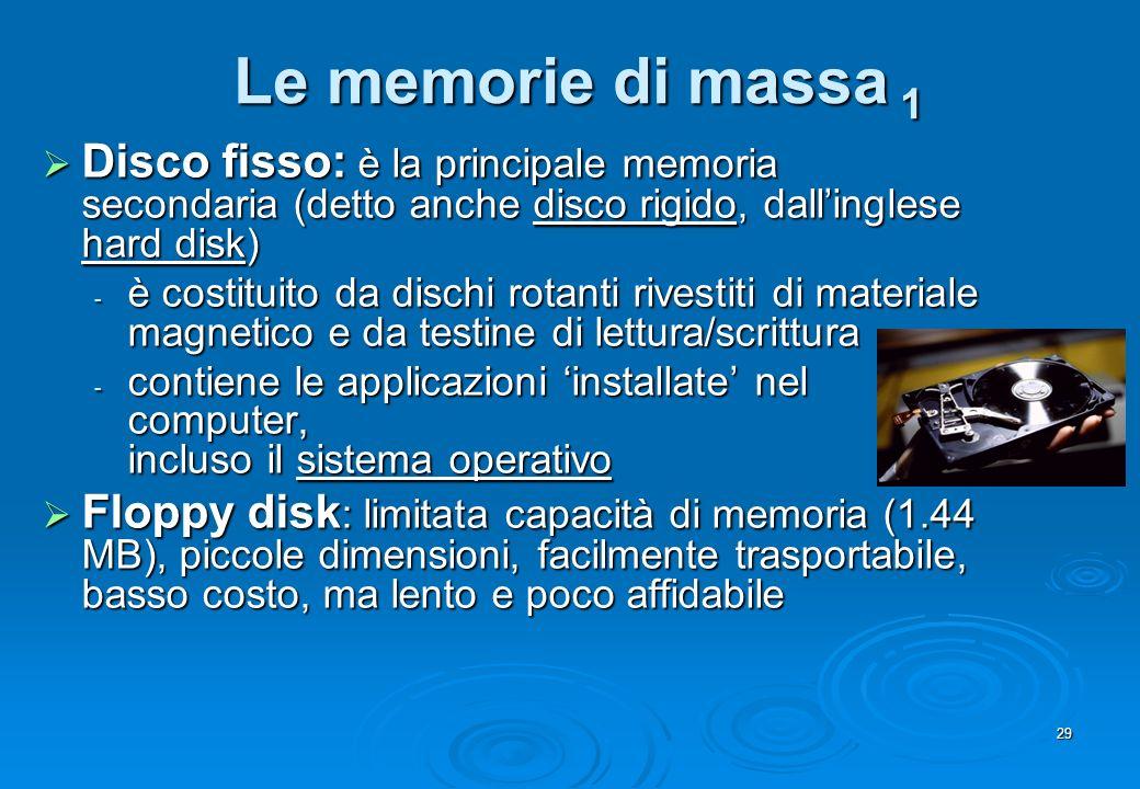 29 Le memorie di massa 1 Disco fisso: è la principale memoria secondaria (detto anche disco rigido, dallinglese hard disk) Disco fisso: è la principal