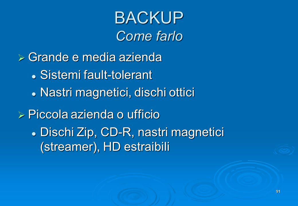 91 BACKUP Come farlo Grande e media azienda Grande e media azienda Sistemi fault-tolerant Sistemi fault-tolerant Nastri magnetici, dischi ottici Nastr