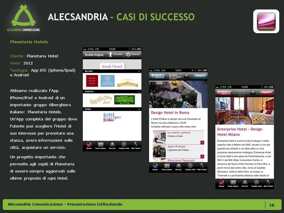 ALECSANDRIA – CASI DI SUCCESSO 18 Alecsandria Comunicazione – Presentazione Istituzionale Planetaria Hotels Cliente: Planetaria Hotel Anno: 2012 Tipol
