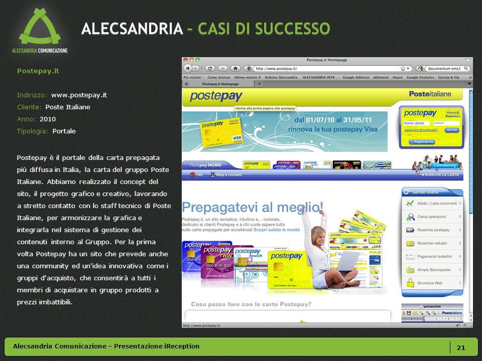 ALECSANDRIA – CASI DI SUCCESSO 21 Postepay.it Indirizzo: www.postepay.it Cliente: Poste Italiane Anno: 2010 Tipologia: Portale Postepay è il portale d