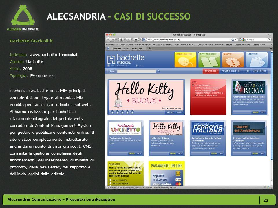 ALECSANDRIA – CASI DI SUCCESSO 22 Hachette-fascicoli.it Indirizzo: www.hachette-fascicoli.it Cliente: Hachette Anno: 2008 Tipologia: E-commerce Hachet