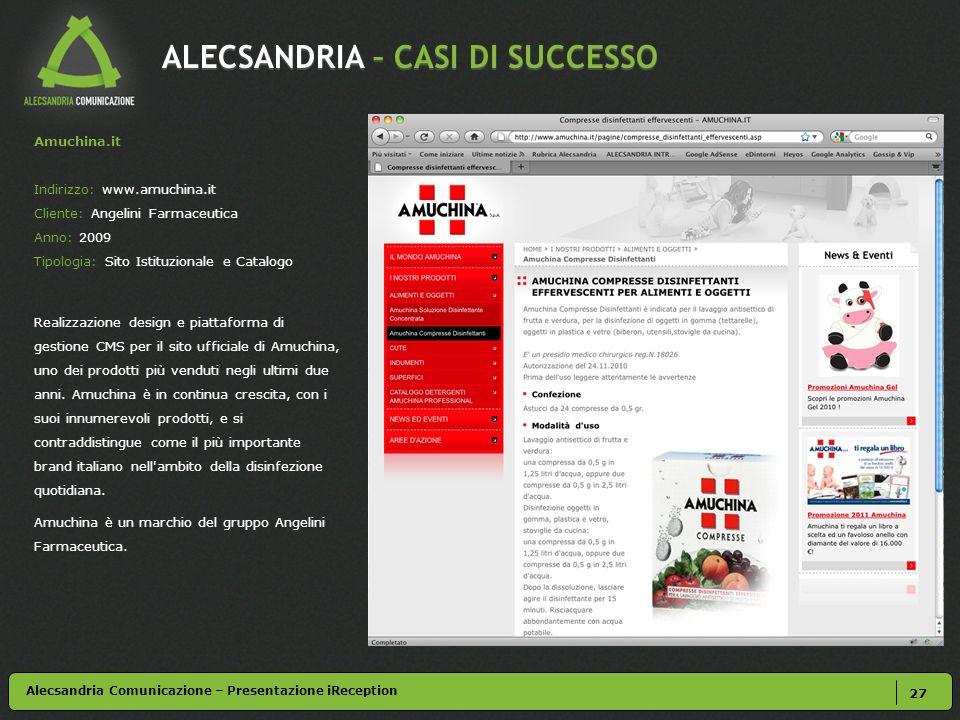 ALECSANDRIA – CASI DI SUCCESSO 27 Amuchina.it Indirizzo: www.amuchina.it Cliente: Angelini Farmaceutica Anno: 2009 Tipologia: Sito Istituzionale e Cat