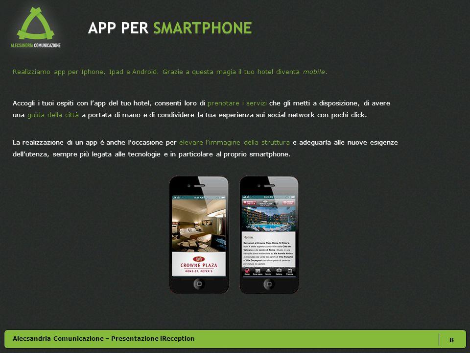 APP PER SMARTPHONE 8 Realizziamo app per Iphone, Ipad e Android. Grazie a questa magia il tuo hotel diventa mobile. Accogli i tuoi ospiti con lapp del