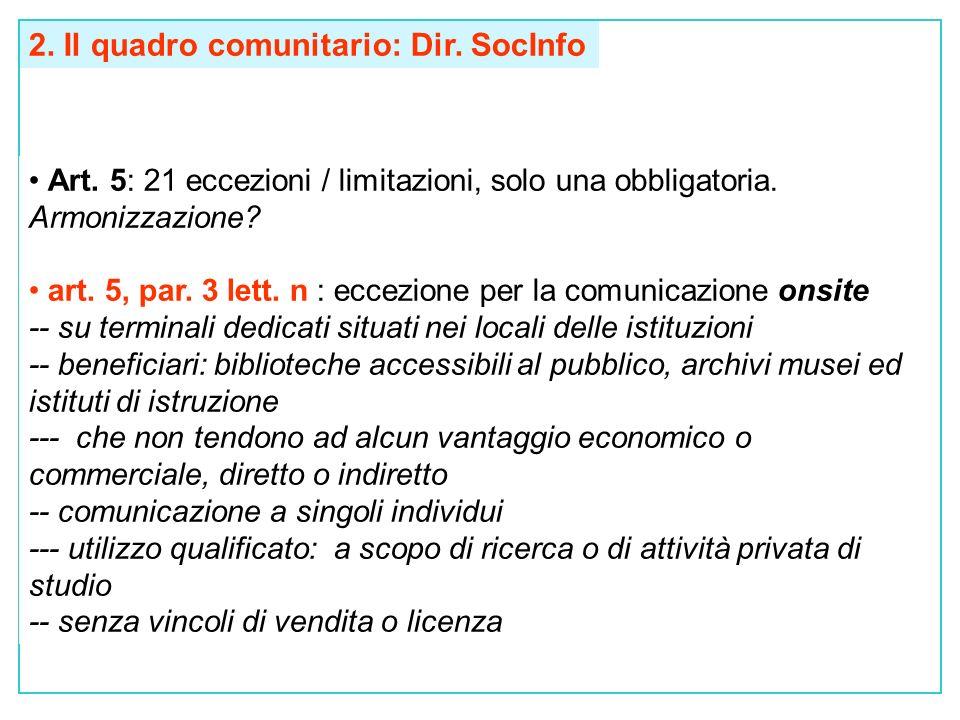 2. Il quadro comunitario: Dir. SocInfo Art. 5: 21 eccezioni / limitazioni, solo una obbligatoria.