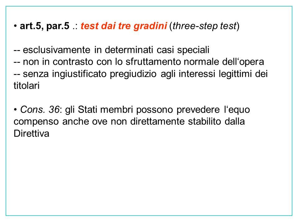 art.5, par.5.: test dai tre gradini (three-step test) -- esclusivamente in determinati casi speciali -- non in contrasto con lo sfruttamento normale dellopera -- senza ingiustificato pregiudizio agli interessi legittimi dei titolari Cons.