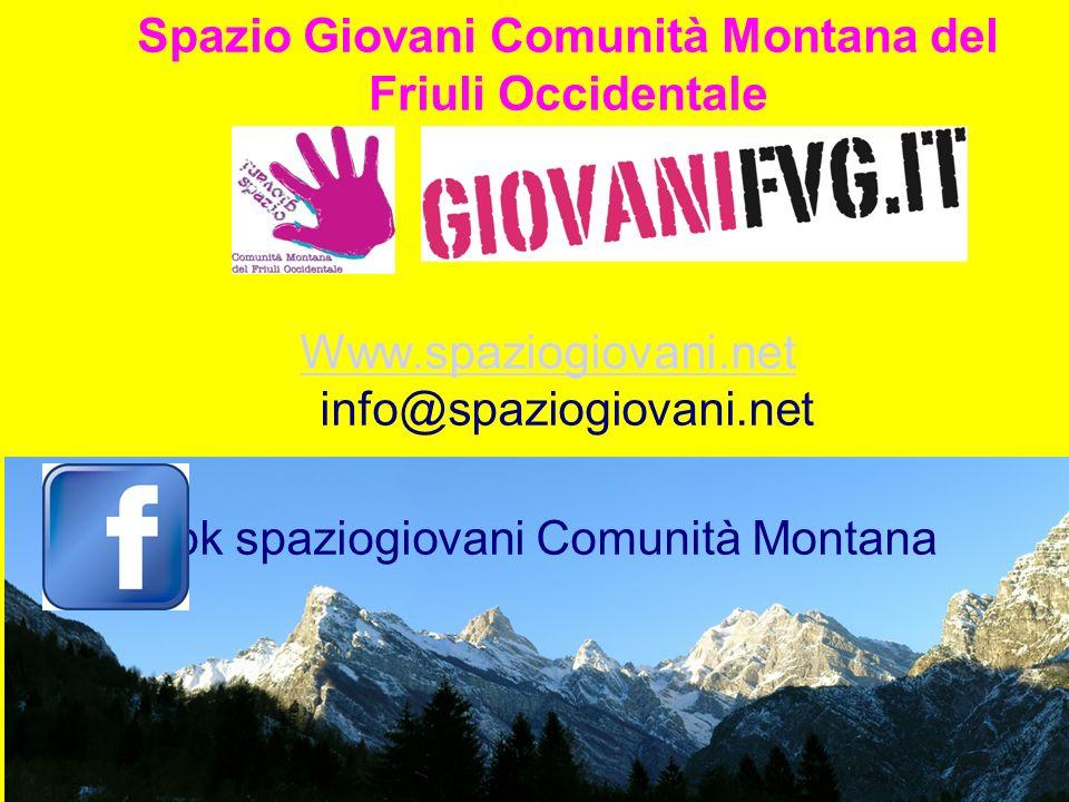 Spazio Giovani Comunità Montana del Friuli Occidentale Www.spaziogiovani.net Www.spaziogiovani.net info@spaziogiovani.net fbk spaziogiovani Comunità Montana