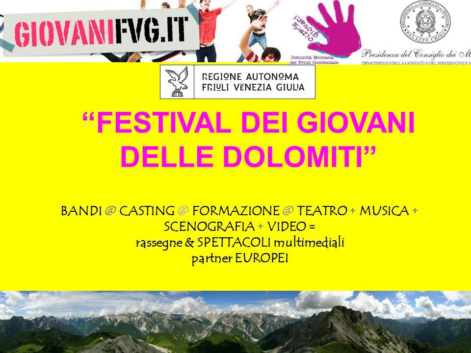 BANDI @ CASTING @ FORMAZIONE @ TEATRO + MUSICA + SCENOGRAFIA + VIDEO = rassegne & SPETTACOLI multimediali partner EUROPEI FESTIVAL DEI GIOVANI DELLE DOLOMITI