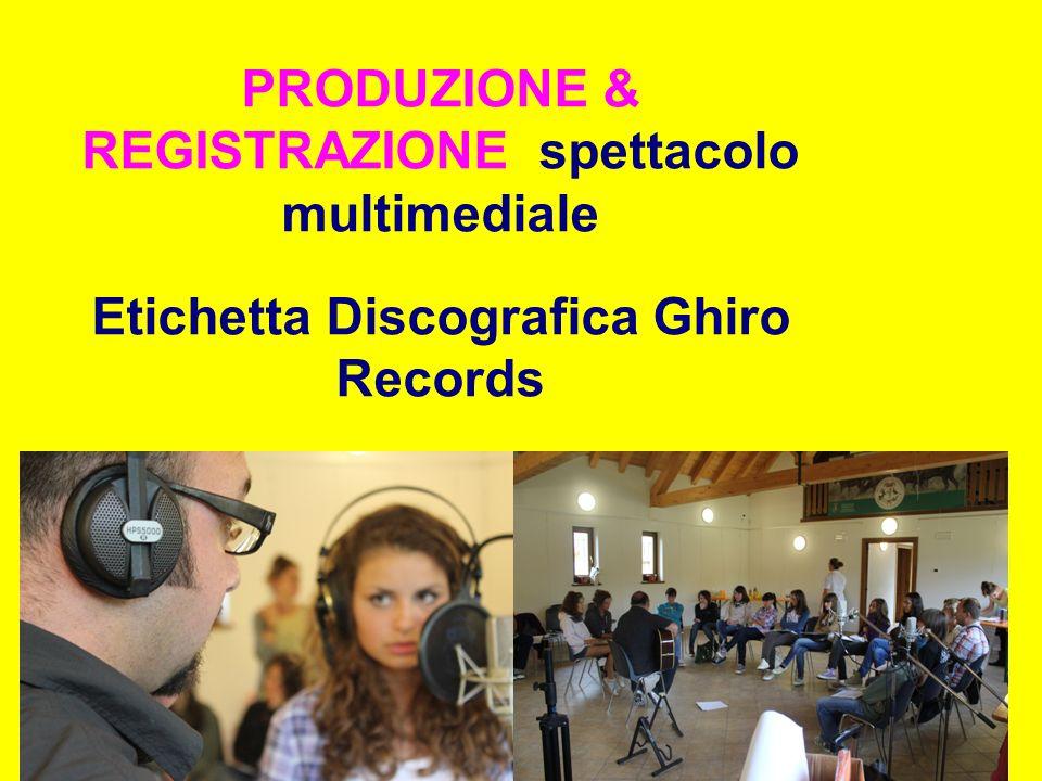 PRODUZIONE & REGISTRAZIONE spettacolo multimediale Etichetta Discografica Ghiro Records
