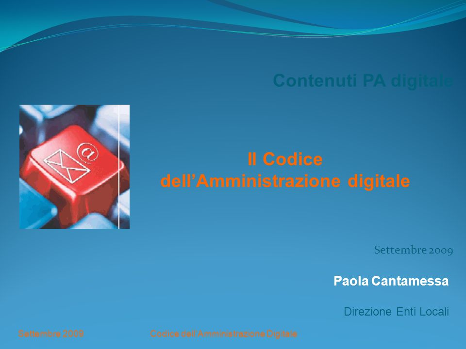 Codice dellAmministrazione DigitaleSettembre 2009 Contenuti PA digitale Il Codice dellAmministrazione digitale Settembre 2009 Paola Cantamessa Direzio