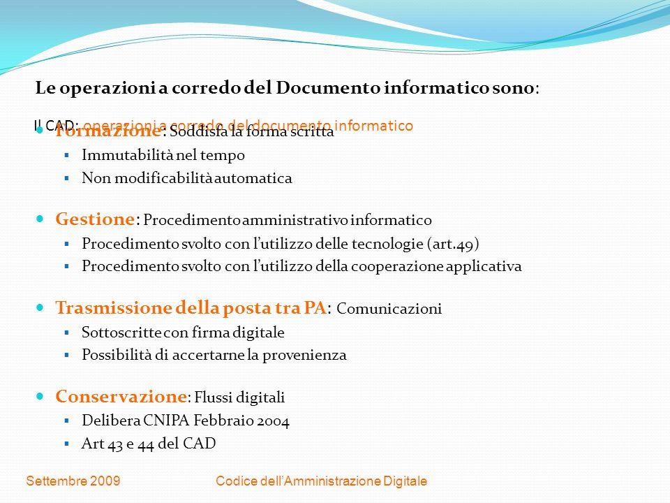 Codice dellAmministrazione DigitaleSettembre 2009 Il CAD: operazioni a corredo del documento informatico Le operazioni a corredo del Documento informa