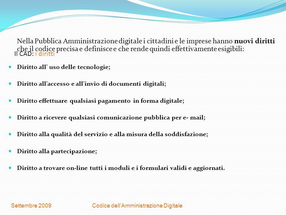 Codice dellAmministrazione DigitaleSettembre 2009 Il CAD: i diritti Nella Pubblica Amministrazione digitale i cittadini e le imprese hanno nuovi dirit