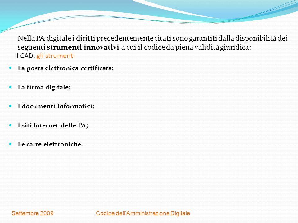 Codice dellAmministrazione DigitaleSettembre 2009 Il CAD: gli strumenti Nella PA digitale i diritti precedentemente citati sono garantiti dalla dispon