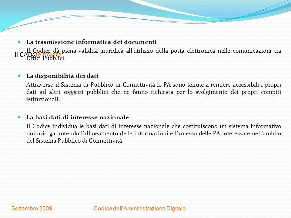 Codice dellAmministrazione DigitaleSettembre 2009 Il CAD: le novità La trasmissione informatica dei documenti Il Codice dà piena validità giuridica al