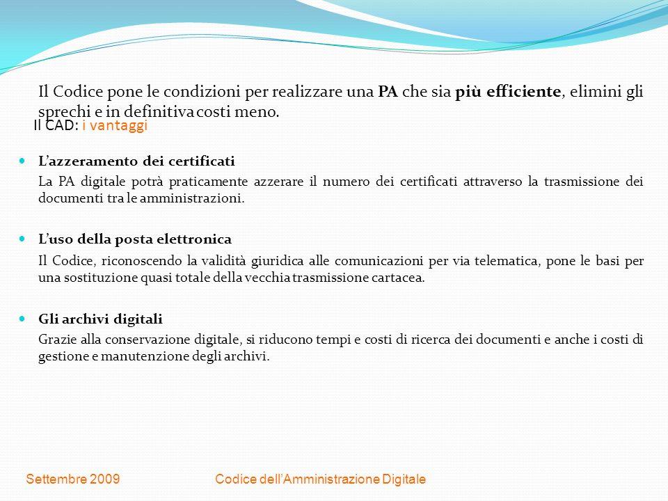 Codice dellAmministrazione DigitaleSettembre 2009 Il CAD: i vantaggi Il Codice pone le condizioni per realizzare una PA che sia più efficiente, elimin