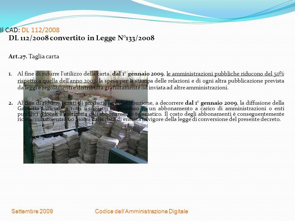 Codice dellAmministrazione DigitaleSettembre 2009 Il CAD: DL 112/2008 DL 112/2008 convertito in Legge N°133/2008 Art.27. Taglia carta 1. Al fine di ri
