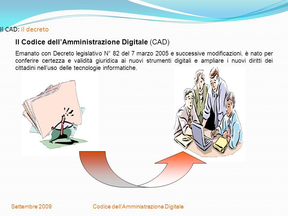 Codice dellAmministrazione DigitaleSettembre 2009 Il CAD: il decreto Il Codice dellAmministrazione Digitale (CAD) Emanato con Decreto legislativo N° 8