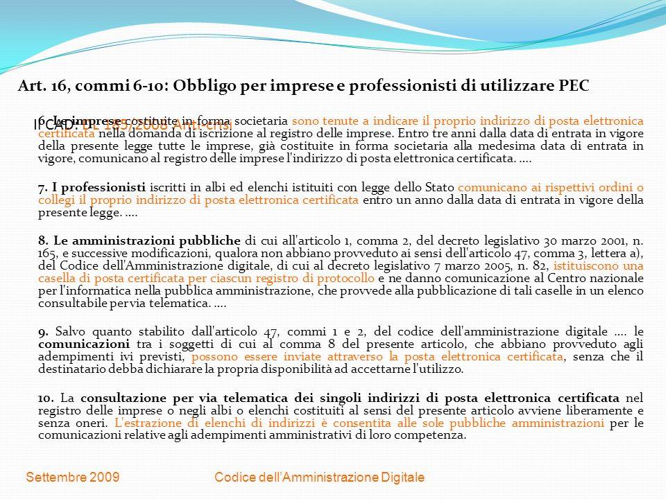 Codice dellAmministrazione DigitaleSettembre 2009 Il CAD: DL 185/2008 Anti-crisi Art. 16, commi 6-10: Obbligo per imprese e professionisti di utilizza