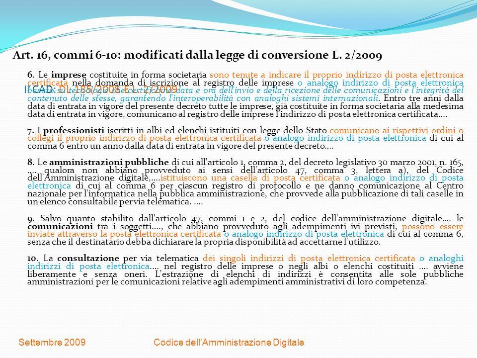 Codice dellAmministrazione DigitaleSettembre 2009 Il CAD: DL 185/2008 E L. 2/2009 Art. 16, commi 6-10: modificati dalla legge di conversione L. 2/2009
