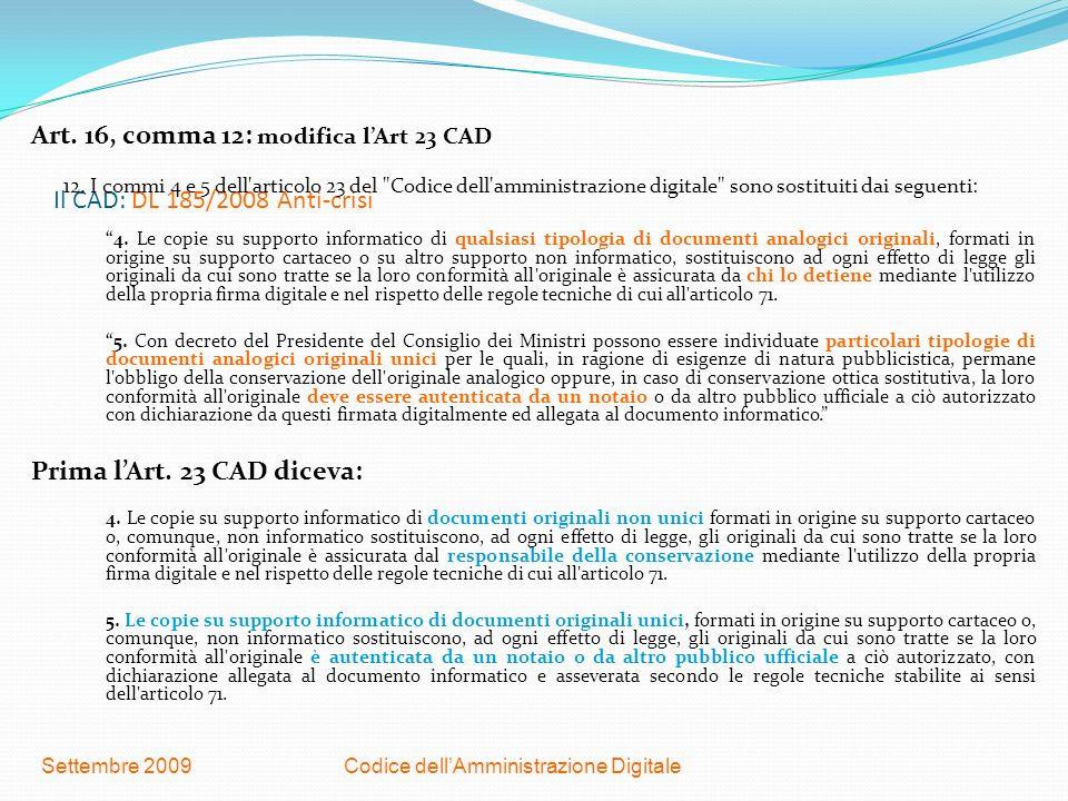 Codice dellAmministrazione DigitaleSettembre 2009 Il CAD: DL 185/2008 Anti-crisi Art. 16, comma 12: modifica lArt 23 CAD 12. I commi 4 e 5 dell'artico