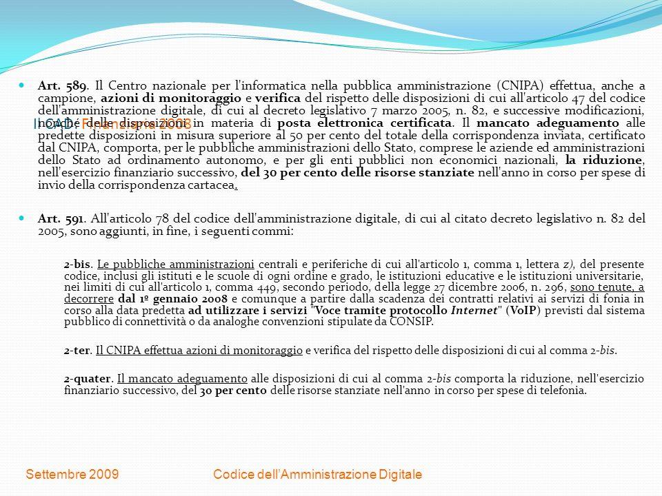 Codice dellAmministrazione DigitaleSettembre 2009 Il CAD: Finanziaria 2008 Art. 589. Il Centro nazionale per l'informatica nella pubblica amministrazi