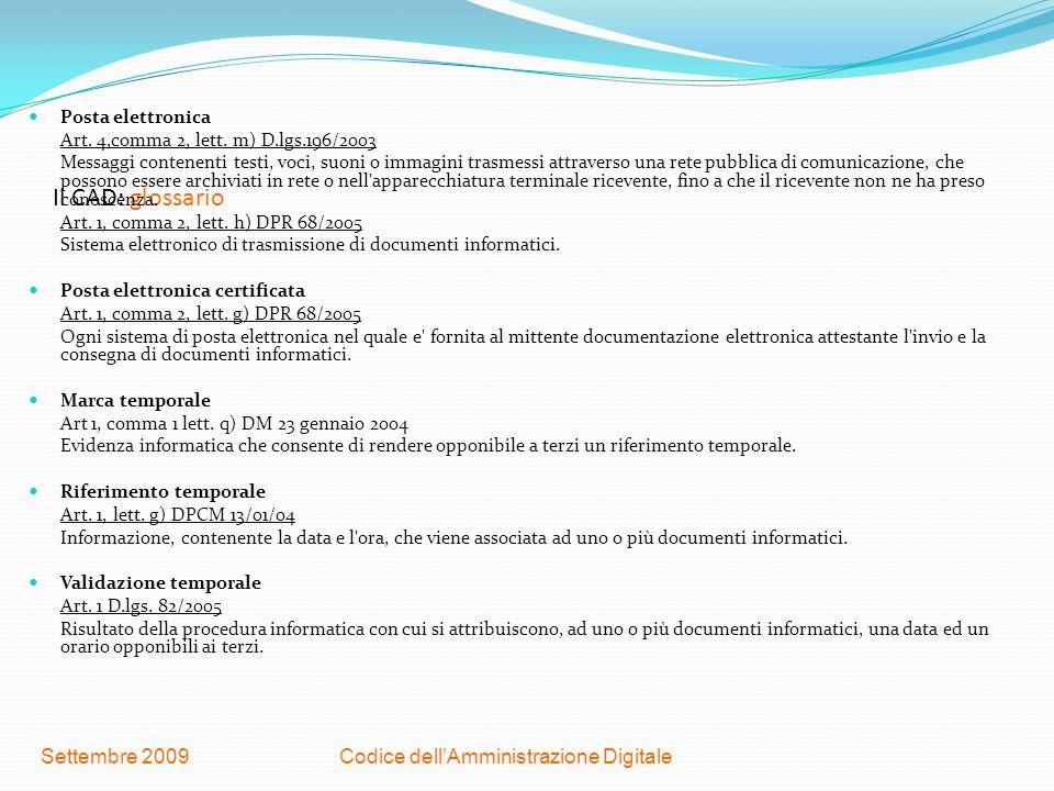 Codice dellAmministrazione DigitaleSettembre 2009 Il CAD: glossario Posta elettronica Art. 4,comma 2, lett. m) D.lgs.196/2003 Messaggi contenenti test
