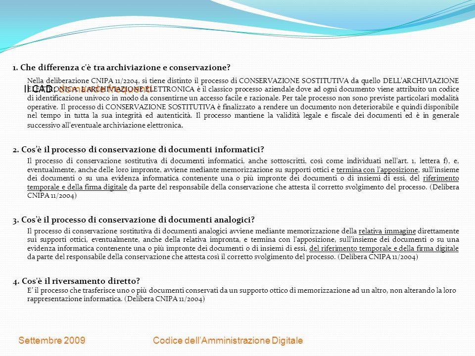 Codice dellAmministrazione DigitaleSettembre 2009 Il CAD: domande frequenti 1. Che differenza c'è tra archiviazione e conservazione? Nella deliberazio