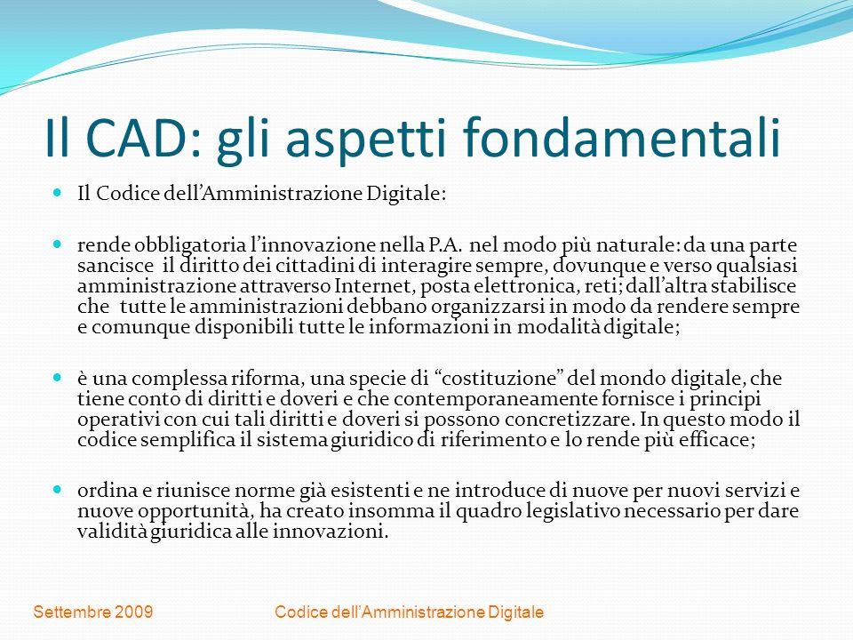Codice dellAmministrazione DigitaleSettembre 2009 Il CAD: gli aspetti fondamentali Il Codice dellAmministrazione Digitale: rende obbligatoria linnovaz