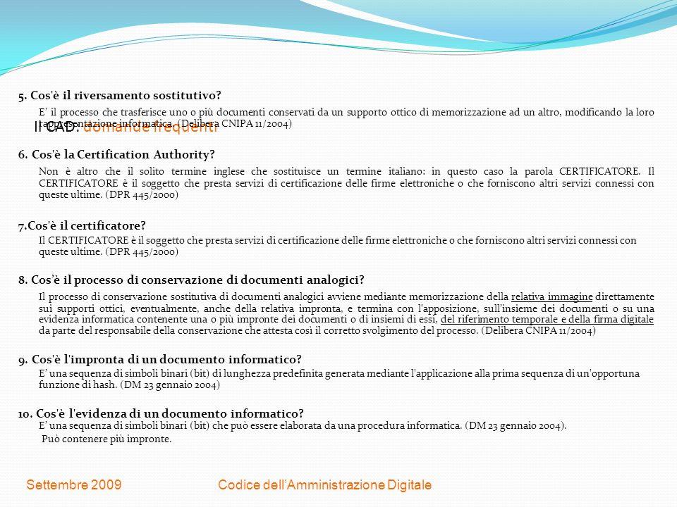 Codice dellAmministrazione DigitaleSettembre 2009 Il CAD: domande frequenti 5. Cos'è il riversamento sostitutivo? E il processo che trasferisce uno o