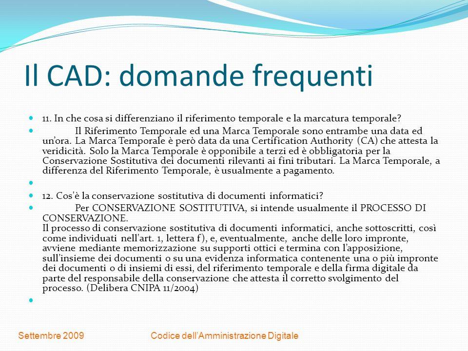 Codice dellAmministrazione DigitaleSettembre 2009 Il CAD: domande frequenti 11. In che cosa si differenziano il riferimento temporale e la marcatura t