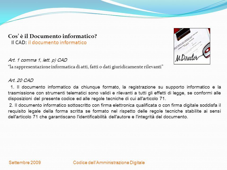 Codice dellAmministrazione DigitaleSettembre 2009 Il CAD: il documento informatico Cos è il Documento informatico? Art. 1 comma 1, lett. p) CAD la rap