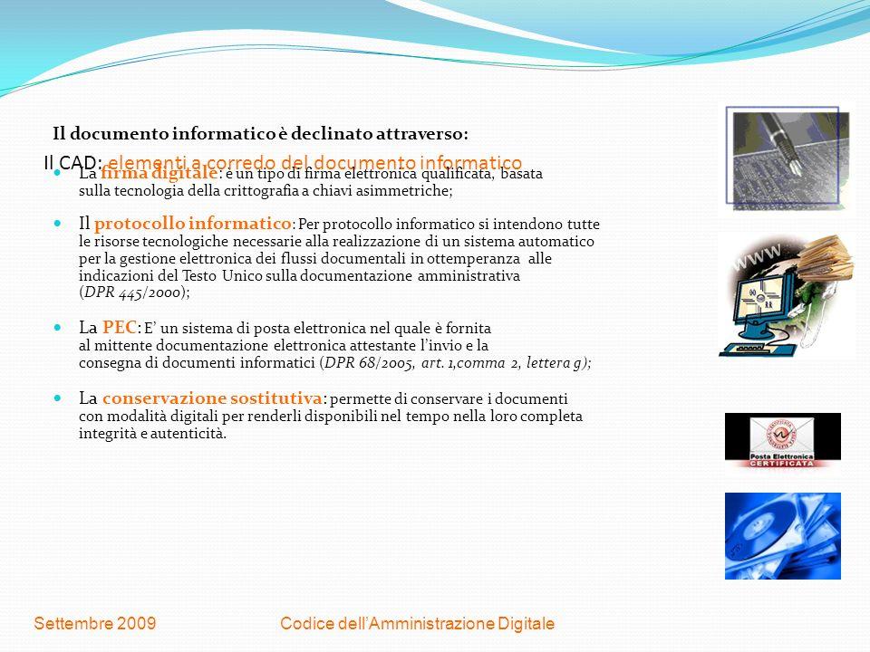 Codice dellAmministrazione DigitaleSettembre 2009 Il CAD: elementi a corredo del documento informatico Il documento informatico è declinato attraverso
