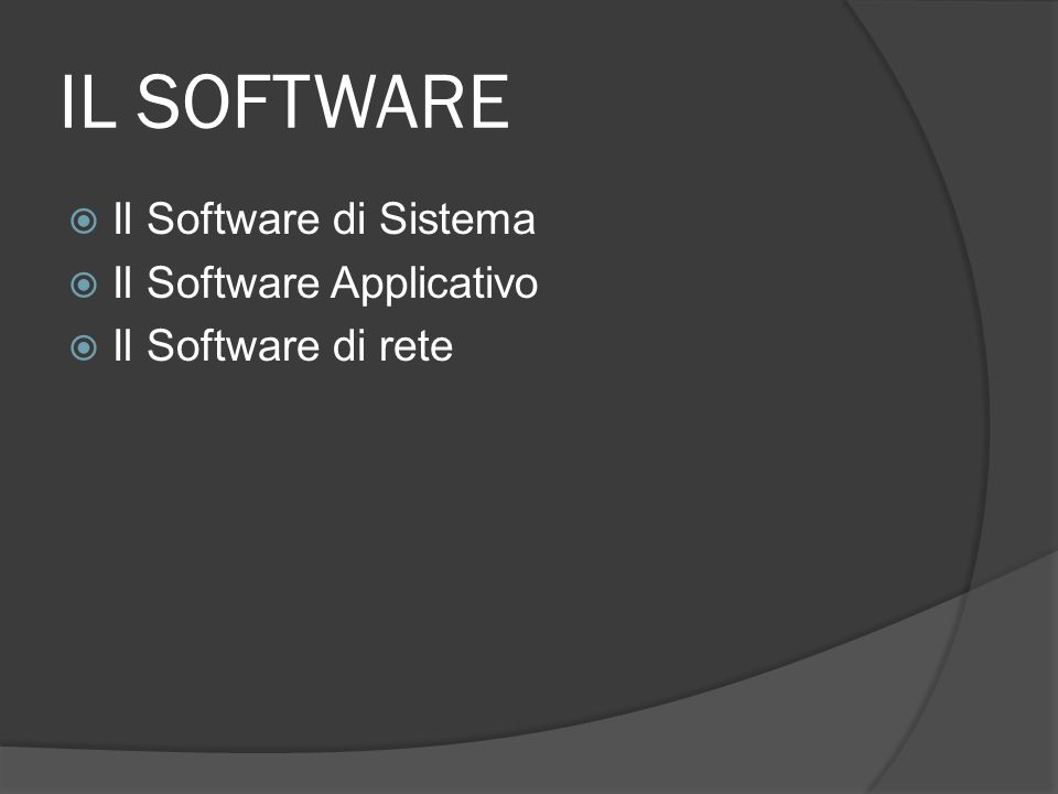 IL SOFTWARE Il Software di Sistema Il Software Applicativo Il Software di rete