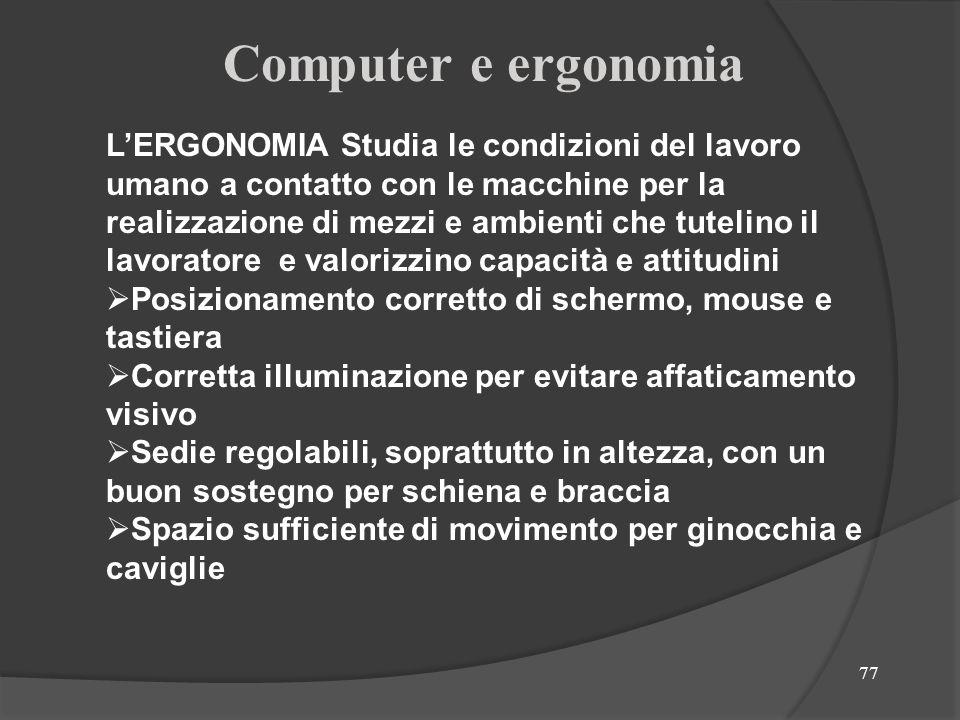 77 LERGONOMIA Studia le condizioni del lavoro umano a contatto con le macchine per la realizzazione di mezzi e ambienti che tutelino il lavoratore e v