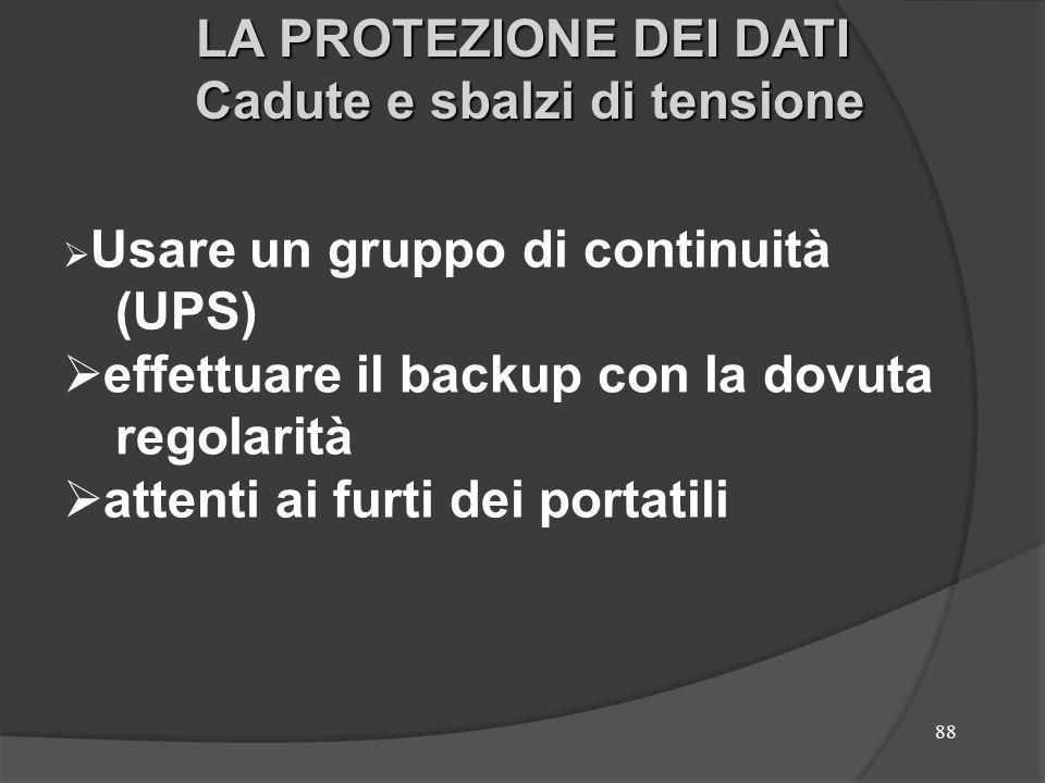 88 Usare un gruppo di continuità (UPS) effettuare il backup con la dovuta regolarità attenti ai furti dei portatili LA PROTEZIONE DEI DATI Cadute e sb