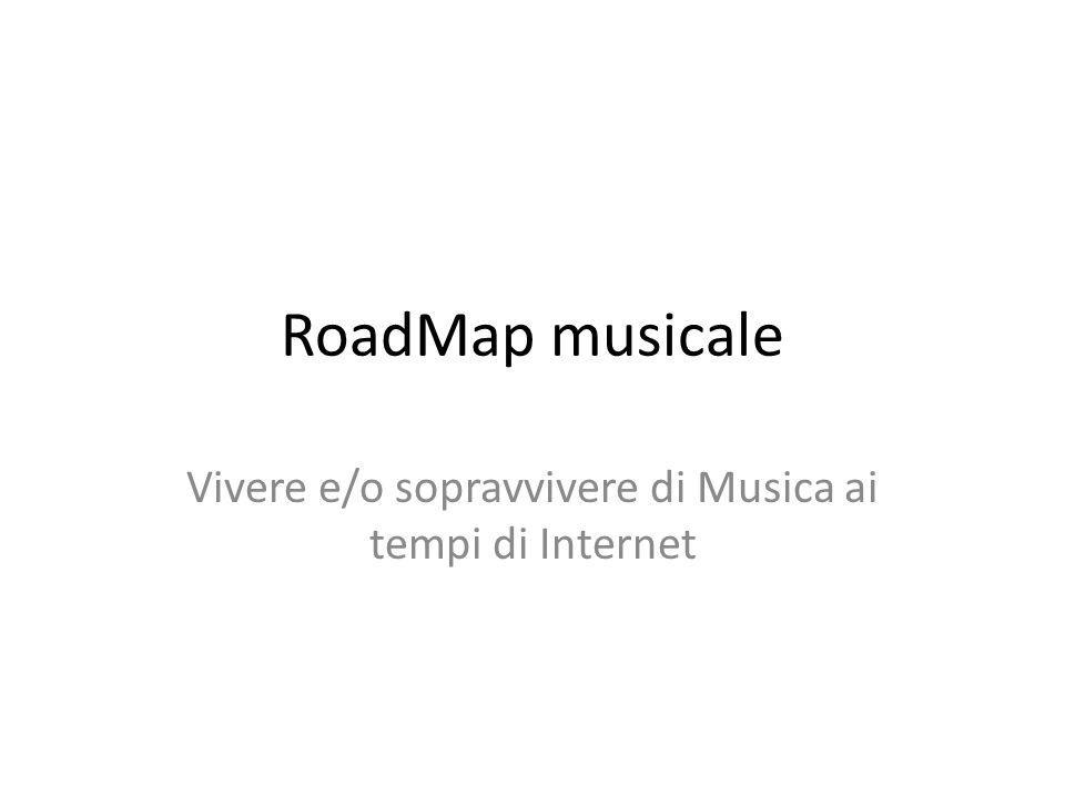 RoadMap musicale Vivere e/o sopravvivere di Musica ai tempi di Internet