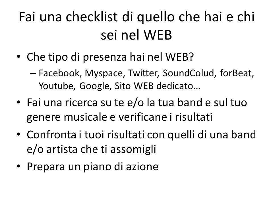 Fai una checklist di quello che hai e chi sei nel WEB Che tipo di presenza hai nel WEB.