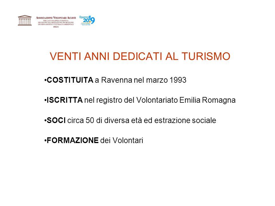 VENTI ANNI DEDICATI AL TURISMO COSTITUITA a Ravenna nel marzo 1993 ISCRITTA nel registro del Volontariato Emilia Romagna SOCI circa 50 di diversa età ed estrazione sociale FORMAZIONE dei Volontari