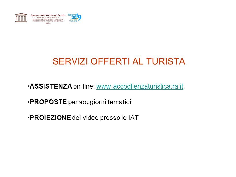 SERVIZI OFFERTI AL TURISTA ASSISTENZA on-line: www.accoglienzaturistica.ra.it,www.accoglienzaturistica.ra.it PROPOSTE per soggiorni tematici PROIEZIONE del video presso lo IAT