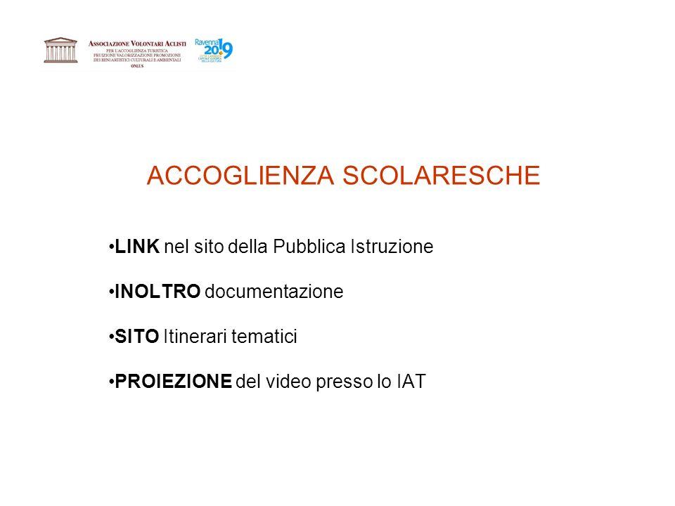 ACCOGLIENZA SCOLARESCHE LINK nel sito della Pubblica Istruzione INOLTRO documentazione SITO Itinerari tematici PROIEZIONE del video presso lo IAT