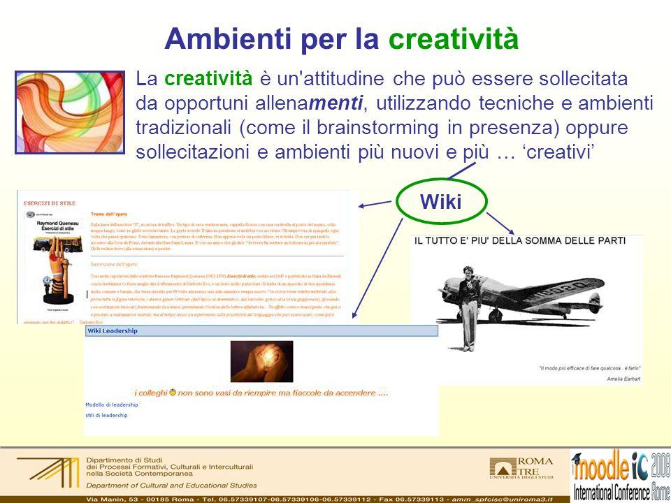 Ambienti per la creatività La creatività è un'attitudine che può essere sollecitata da opportuni allenamenti, utilizzando tecniche e ambienti tradizio