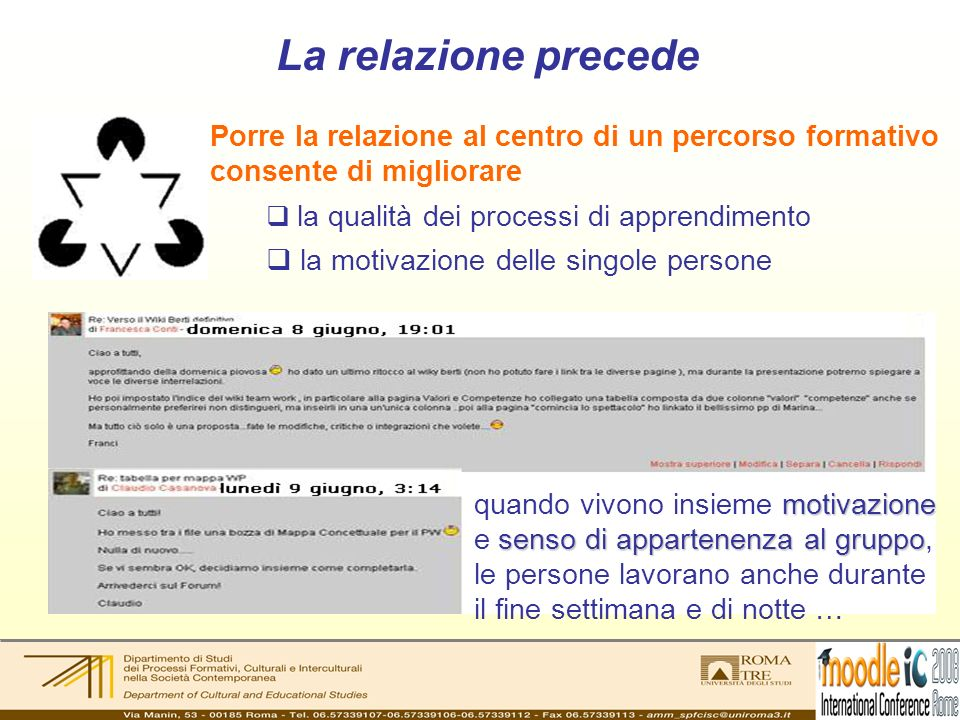 La relazione precede la qualità dei processi di apprendimento la motivazione delle singole persone Porre la relazione al centro di un percorso formati